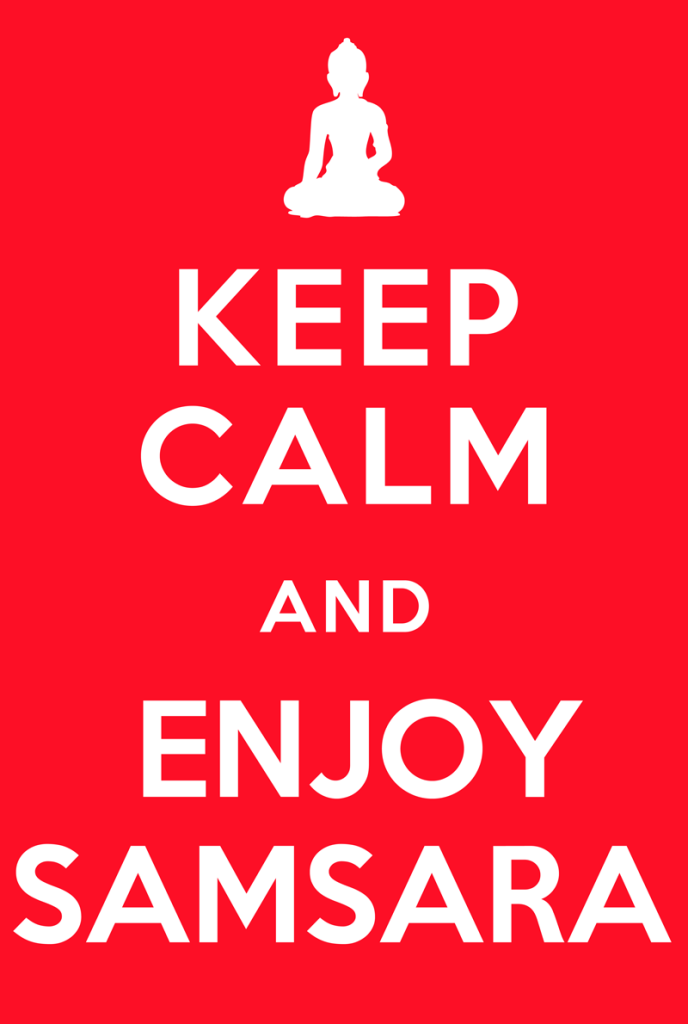 Keep Calm and Enjoy Samsara